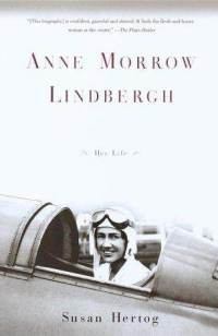 Anne Morrow Lindbergh - Her Life by Susan Hertog