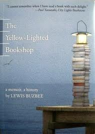 The Yellow-Lighted Bookshop: A Memoir, A History by Lewis Buzbee