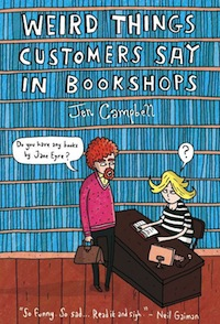 Weird Things Customers Say in Bookshops by Jen Campbell