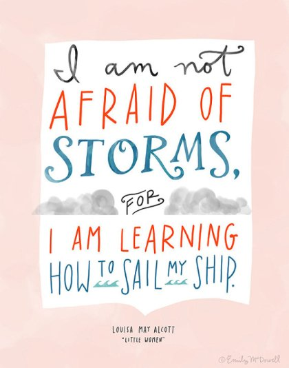 I am not afraid of storms ... by Louisa May Alcott